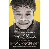 Rainbow in the Cloud : The Wit and Wisdom of Maya Angelou