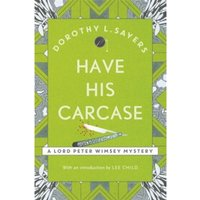 Have His Carcase : Lord Peter Wimsey Book 8