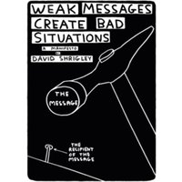Weak Messages Create Bad Situations : A Manifesto