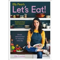 Elly Pear's Let's Eat : Simple, Delicious Food for Everyone, Every Day