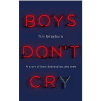 Boys Don't Cry : Why I Hid My Depression and Why Men Need to Talk About Their Mental Health