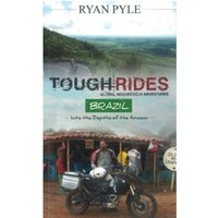 Tough Rides - Brazil : Into the Depths of the Amazon