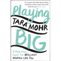 Playing Big : A practical guide for brilliant women like you