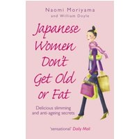 Japanese Women Don't Get Old or Fat : Delicious slimming and anti-ageing secrets