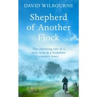 Shepherd of Another Flock : The Charming Tale of a New Vicar in a Yorkshire Country Town