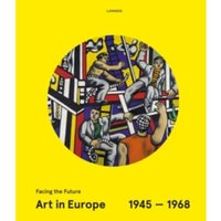 Art in Europe 1945-1968 : Facing the Future