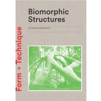 Biomorphic Structures : Form + Technique