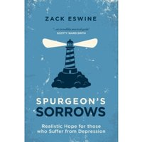 Spurgeon's Sorrows : Realistic Hope for those who Suffer from Depression