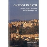 On Foot in Bath : Fifteen Walks Around a World Heritage City