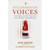 Hillsborough Voices : The Real Story Told by the People Themselves