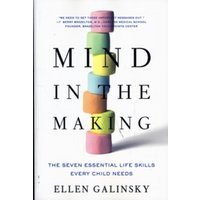 Mind in the Making : The Seven Essential Life Skills Every Child Needs