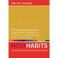 Holy Habits: Biblical Teaching : Missional discipleship resources for churches