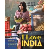 I Love India : Recipes and stories from morning to midnight, city to coast, and past to present