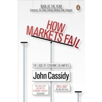 How Markets Fail : The Logic of Economic Calamities