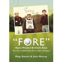 Fore: Open Minded Birkdale Boys : The Story of Alfie Fyles and His Caddy Colleagues
