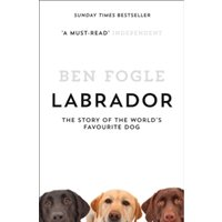 Labrador: The Story of the World's Favourite Dog by Ben Fogle (Paperback, 2016)