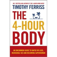 The 4-Hour Body: An Uncommon Guide to Rapid Fat-loss, Incredible Sex and Becoming Superhuman by Timothy Ferriss (Paperback,...