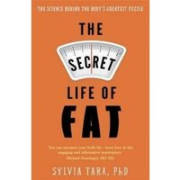 The Secret Life of Fat : The Science Behind the Body's Greatest Puzzle