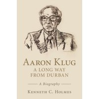 Aaron Klug - A Long Way from Durban : A Biography