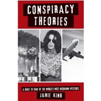 Conspiracy Theories : A Guide to the World's Most Intriguing Mysteries