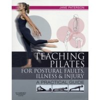 Teaching pilates for postural faults, illness and injury : a practical guide