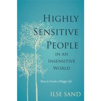 Highly Sensitive People in an Insensitive World : How to Create a Happy Life