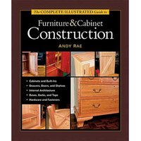 Taunton The Complete Illustrated Guide to Furniture & Cabinet Construction
