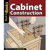 Fox Chapel Publishings Back To Basics: Cabinet Construction