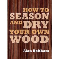 GMC Publications How to Season and Dry Your Own Wood