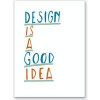 Design is a Good Idea Art Print