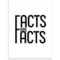 Facts Are Facts Art Print