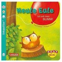 Carlsen Verlag Baby Pixi: Heule Eule: Ich will mein BUMM!