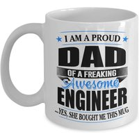 funny-mug-proud-dad-of-a-freaking-awesome-engineer-best-gifts-for-father-11oz