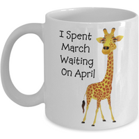 april-the-giraffe-i-spent-march-waiting-on-april-white-ceramic-coffee-mug