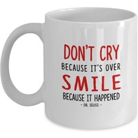 funny-mug-dont-cry-because-it-over-smile-because-it-happened-dr-seuss