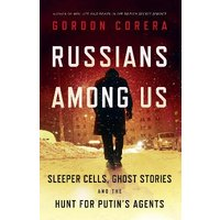 'Russians Among Us: Sleeper Cells, Ghost Stories And The Hunt For Putins Agents
