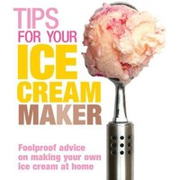 'Tips For Your Ice Cream Maker