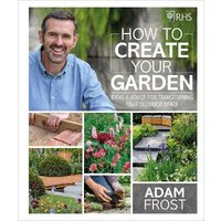 RHS How to Create your Garden: Ideas and Advice for Transfor