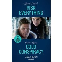 'Risk Everything / Cold Conspiracy: Risk Everything (the Risk Series: A Bree And Tanner Thriller) / Cold Conspiracy (eagle Mountain Murder Mystery: Winter Storm W) (mills & Boon Heroes)