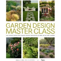 Garden Design Master Class: 100 Lessons from The Worlds