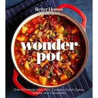 'Better Homes And Gardens Wonder Pot: One-pot Meals From Slow Cookers, Dutch Ovens, Skillets, And Casseroles