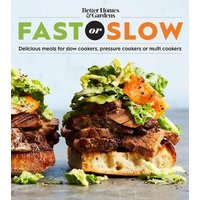 'Better Homes And Gardens Fast Or Slow: Delicious Meals For Slow Cookers, Pressure Cookers, Or Multi Cookers