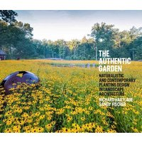 The Authentic Garden: Naturalistic and Contemporary Landscap