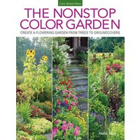 The Nonstop Color Garden: Design Flowering Landscapes and