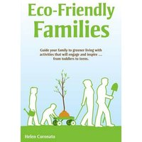 Eco-Friendly Families: Guide Your Family to Greener Living with Activities That Engage and Inspire.from Toddlers to Teens