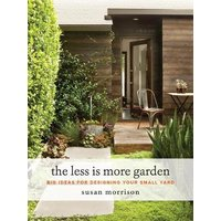 The Less Is More Garden: Big ideas for Designing Your Small