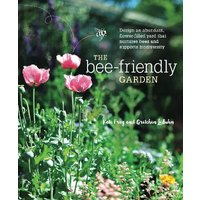The Bee-Friendly Garden: Design an Abundant, Flower-Filled Y