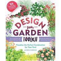 Design-Your-Garden Toolkit: Visualize the Perfect Combination for Your Yard; Step-by-Step Guide with Profiles of 128 Popular Plants, Reusable Cling Stickers, and Fold-Out Design Board