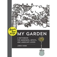 Dream, Draw, Design My Garden: A Sketchbook for Gardeners, A