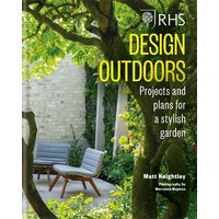 RHS Design Outdoors: Projects and Plans for a Stylish Garden
